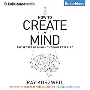 How to Create a Mind: The Secret of Human Thought Revealed | [Ray Kurzweil]