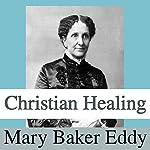 Christian Healing | Mary Baker Eddy