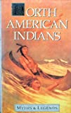 North American Indians Myths and Legends (Myths & Legends) (0946495912) by Spence, Lewis