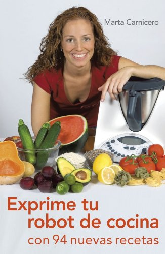 Exprime tu robot de cocina / Squeeze your food processor (Spanish Edition) by Marta Carnicero