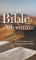 The 40-Day Bible Adventure: A Fascinating Journey to Understanding God's Word (VALUE BOOKS)