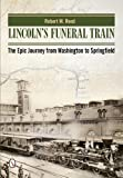 Lincolns Funeral Train: The Epic Journey from Washington to Springfield