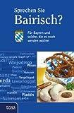 Sprechen Sie Bairisch?: Für Bayern und solche, die es noch werden wollen