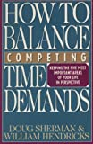 How to Balance Competing Time Demands (Keeping the Five Most Important Areas of Your Life in Persprective)