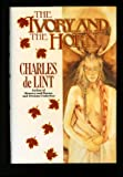 The Ivory and the Horn: A Newford Collection (0312855737) by Charles de Lint