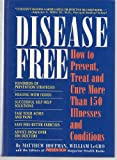 Disease Free: How to Prevent, Treat and Cure More Than 150 Illne