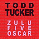Zulu Five Oscar: Danny Jabo Series, Book 3 Audiobook by Todd Tucker Narrated by Graham Halstead