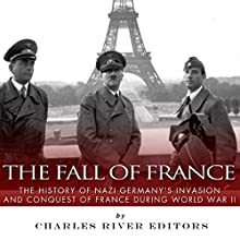 The Fall of France: The History of Nazi Germany's Invasion and Conquest of France During World War II (       UNABRIDGED) by Charles River Editors Narrated by Christian Carvajal