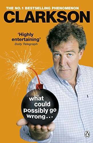 What Could Possibly Go Wrong. . . by Jeremy Clarkson (21-May-2015) Paperback PDF