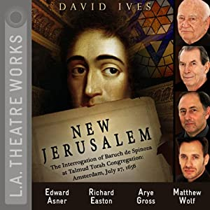 New Jerusalem (Dramatized): The Interrogation of Baruch de Spinoza at Talmud Torah Congregation: Amsterdam, July 27, 1656 | [David Ives]