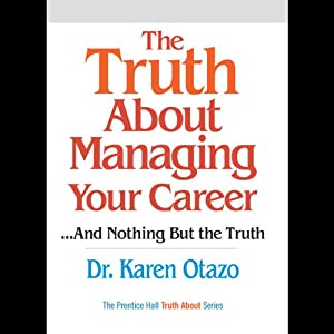 The Truth About Managing Your Career...and Nothing But the Truth | [Dr. Karen Otazo]