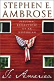 img - for To America : Personal Reflections of an Historian By Stephen E. Ambrose book / textbook / text book