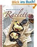 Raclette: Klassisch, exotisch und süß