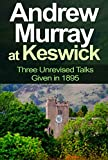 Andrew Murray at Keswick: Three Unrevised Talks Given in 1895