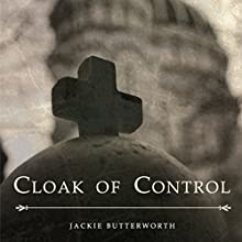 Cloak of Control: When Darkness Overshadows the Light, Fear and Abuse are Just the Beginning... (       UNABRIDGED) by Jackie Butterworth Narrated by Eva Hamlin