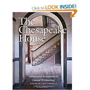 The Chesapeake House: Architectural Investigation by Colonial Williamsburg by Cary Carson and Carl Lounsbury