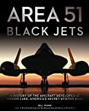 Area 51 - Black Jets: A History of the Aircraft Developed at Groom Lake, Americas Secret Aviation Base