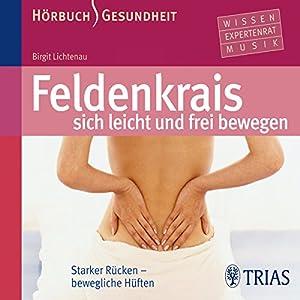 Feldenkrais - sich leicht und frei bewegen: Starker Rücken - bewegliche Hüften Audiobook