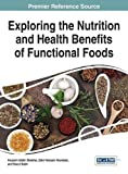 img - for Exploring the Nutrition and Health Benefits of Functional Foods (Advances in Environmental Engineering and Green Technologies) book / textbook / text book
