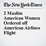 2 Muslim American Women Ordered off American Airlines Flight | Christine Hauser