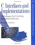 C Interfaces and Implementations: Techniques for Creating Reusable Software (Addison-Wesley Professional Computing)