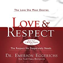 Love and Respect: The Love She Most Desires; the Respect He Desperately Needs Audiobook by Emerson Eggerichs Narrated by Emerson Eggerichs