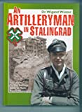 AN ARTILLERYMAN IN STALINGRAD - Memoirs of a Participant in the Battle.