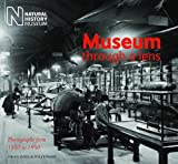 Polly Parry Museum Through a Lens: Photographs from the Natural History Museum 1880 to 1950