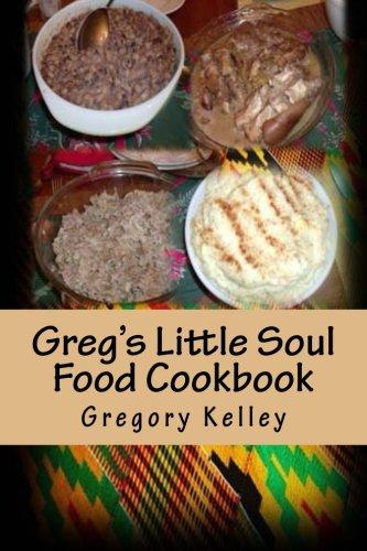 Greg's Little Soul Food Cookbook by Gregory Kelley
