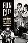 Fun City: John Lindsay, Joe Namath, a...