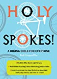 Holy Spokes!: A Biking Bible for Everyone