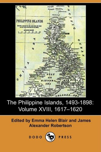 The Philippine Islands, 1493-1898: Volume XVIII, 1617-1620 (Dodo Press)