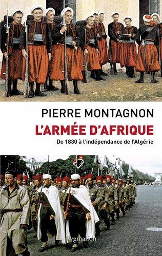 L'armée d'Afrique : De 1830 à l'indépendance de l'Algérie