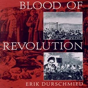 Blood of Revolution: From the Reign of Terror to the Arab Spring | [Erik Durschmied]