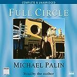Michael Palin: Full Circle (       UNABRIDGED) by Michael Palin Narrated by Michael Palin