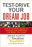 Brian Kurth Test-Drive Your Dream Job: A Step-By-Step Guide to Finding or Creating the Work You Love