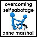 Overcome Self Sabotage: And Dissolve Your Limitations From The Past (       UNABRIDGED) by Anne Marshall Narrated by Anne Marshall