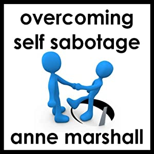 Overcome Self Sabotage: And Dissolve Your Limitations From The Past | [Anne Marshall]
