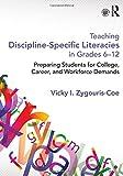 Teaching Discipline-Specific Literacies in Grades 6-12: Preparing Students for College, Career, and Workforce Demands