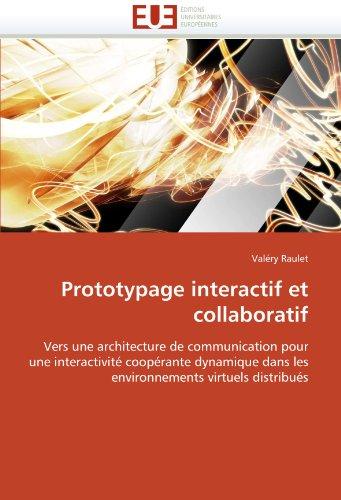 Prototypage interactif et collaboratif: Vers une architecture de communication pour une interactivité coopérante dynamique dans les  environnements virtuels distribués (French Edition)