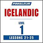 Pimsleur Icelandic Level 1 Lessons 21-25: Learn to Speak and Understand Icelandic with Pimsleur Language Programs Rede von  Pimsleur Gesprochen von:  Pimsleur