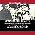 Spain in Our Hearts: Americans in the Spanish Civil War, 1936-1939 Audiobook by Adam Hochschild Narrated by Andrew Garman