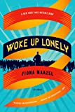 Woke Up Lonely: A Novel