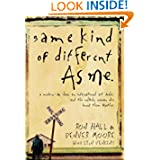 Same Kind of Different As Me: A Modern-Day Slave, an International Art Dealer, and the Unlikely Woman Who Bound...