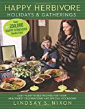 By Lindsay S. Nixon Happy Herbivore Holidays & Gatherings: Easy Plant-Based Recipes for Your Healthiest Celebrations and [Paperback]