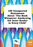 img - for 100 Unexpected Statements about the Book Whisperer: Awakening the Inner Reader in Every Child book / textbook / text book
