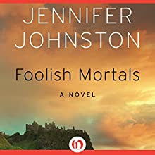 Foolish Mortals: A Novel (       UNABRIDGED) by Jennifer Johnston Narrated by Gerard Doyle