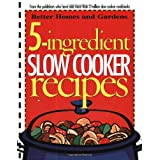 5-Ingredient Slow Cooker Recipes (Better Homes and Gardens Cooking) ~ Better Homes and Gardens