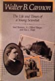 img - for Walter B. Cannon: The Life and Times of a Young Scientist (Belknap Press) F First edition by Benison, Saul, Barger, A. Clifford, Wolfe, Elin L. (1987) Hardcover book / textbook / text book