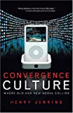 Convergence Culture: Where Old and New Media Collide (0814742955) by Jenkins, Henry